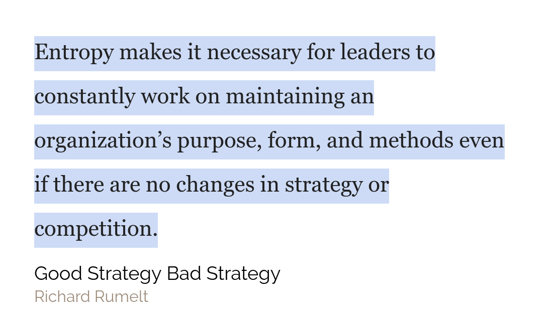 Entropy makes it necessary for leaders to constantly work on maintaining an organization's purpose, form, and methods even if there are no changes in strategy or competition.